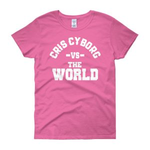 "T-Shirt – ""Cris Cyborg vs. The World"" – Female Cut – Pink"
