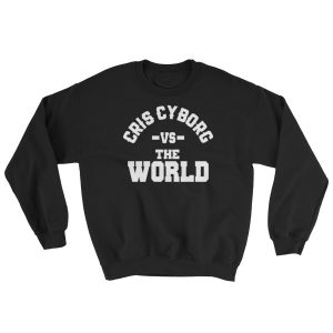 "Sweatshirt – ""Cris Cyborg vs. The World"" – Black"